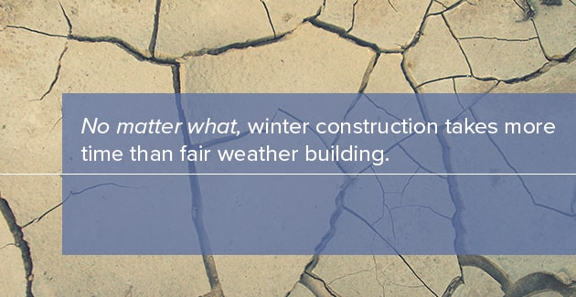 winter construction takes longer than fair weather building